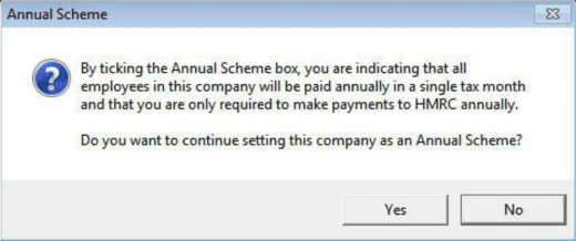 By ticking the annual scheme box you are indicating that all employees in this company will be paid annually in a single tax month and that you are only required to make payments to HMRC annually