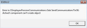 Error in CEmployeesPensionCommunications::Sub SendCommunicationsToOE: ActiveX component can't create object